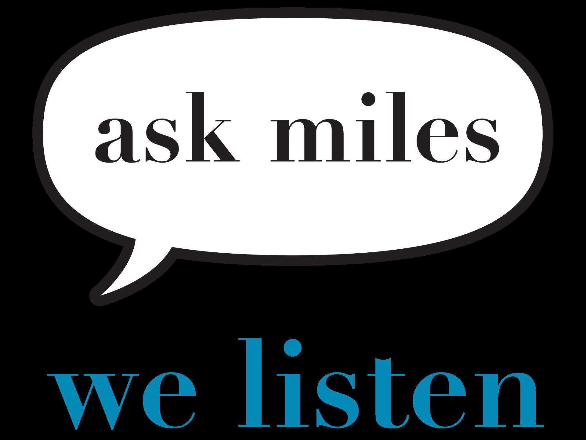 Ask Miles We Listen